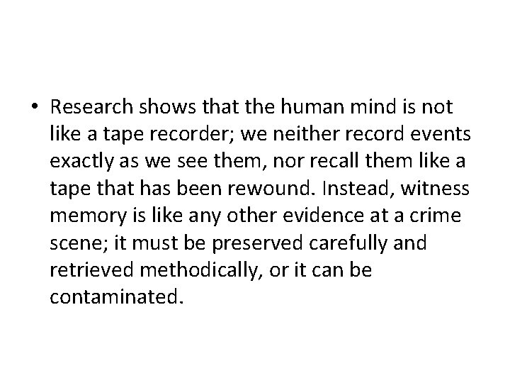 • Research shows that the human mind is not like a tape recorder;