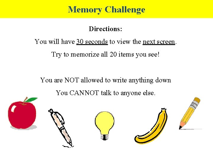 Memory Challenge Directions: You will have 30 seconds to view the next screen. Try