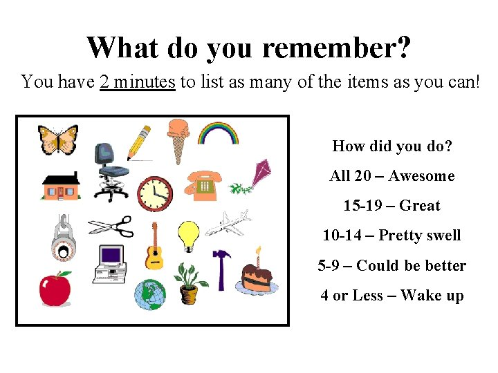 What do you remember? You have 2 minutes to list as many of the