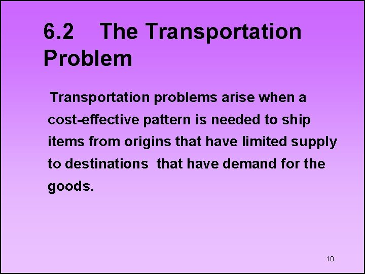 6. 2 The Transportation Problem Transportation problems arise when a cost-effective pattern is needed
