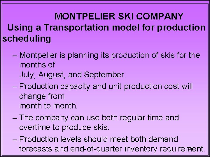 MONTPELIER SKI COMPANY Using a Transportation model for production scheduling – Montpelier is planning