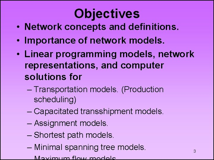 Objectives • Network concepts and definitions. • Importance of network models. • Linear programming