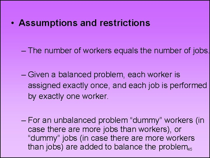 • Assumptions and restrictions – The number of workers equals the number of
