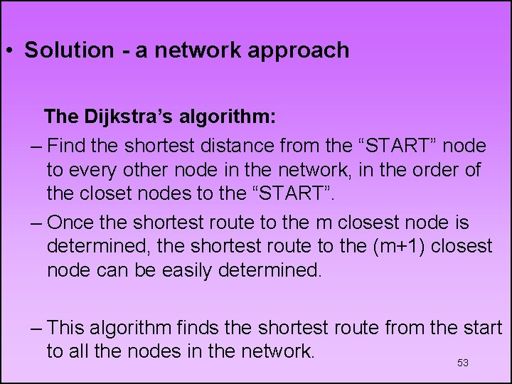 • Solution - a network approach The Dijkstra's algorithm: – Find the shortest