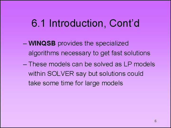 6. 1 Introduction, Cont'd – WINQSB provides the specialized algorithms necessary to get fast