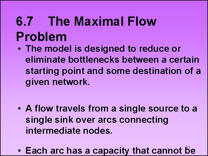 6. 7 The Maximal Flow Problem • The model is designed to reduce or