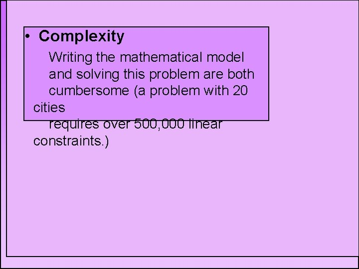 Complexity • • Importance: Writing of thescheduling mathematical model can be solved – Variety