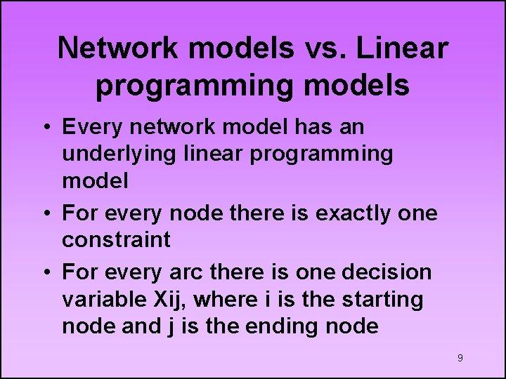 Network models vs. Linear programming models • Every network model has an underlying linear