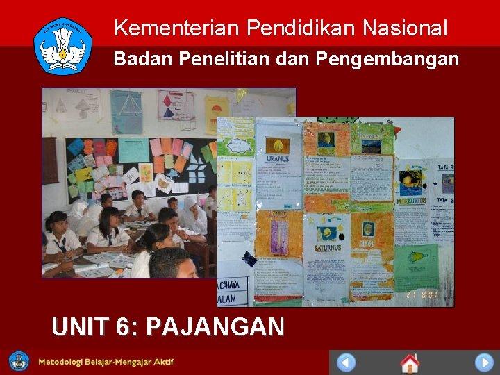 Kementerian Pendidikan Nasional Badan Penelitian dan Pengembangan UNIT 6: PAJANGAN