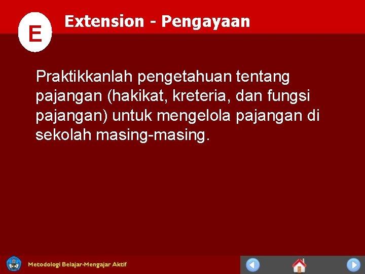 E Extension - Pengayaan Praktikkanlah pengetahuan tentang pajangan (hakikat, kreteria, dan fungsi pajangan) untuk