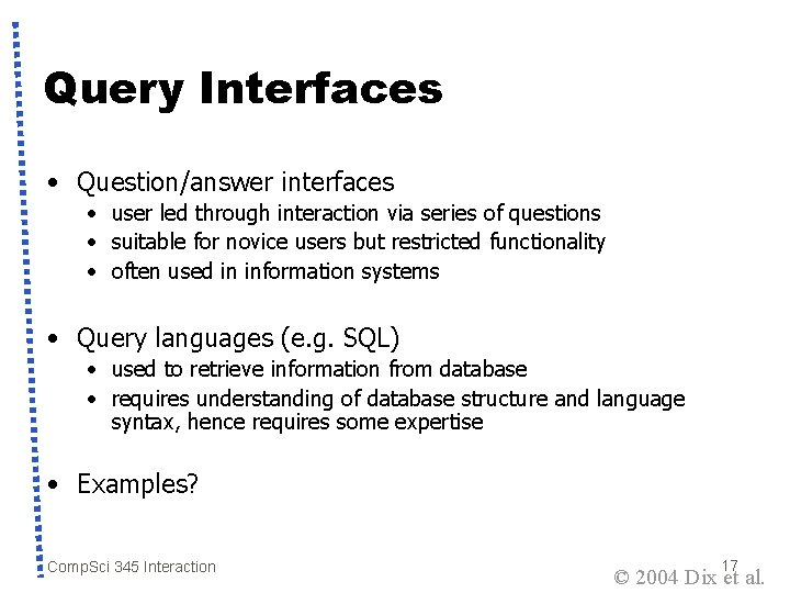 Query Interfaces • Question/answer interfaces • user led through interaction via series of questions