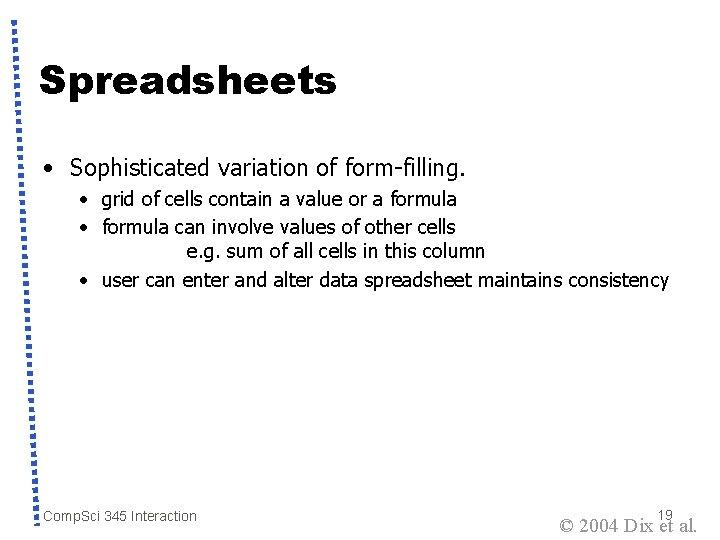 Spreadsheets • Sophisticated variation of form-filling. • grid of cells contain a value or