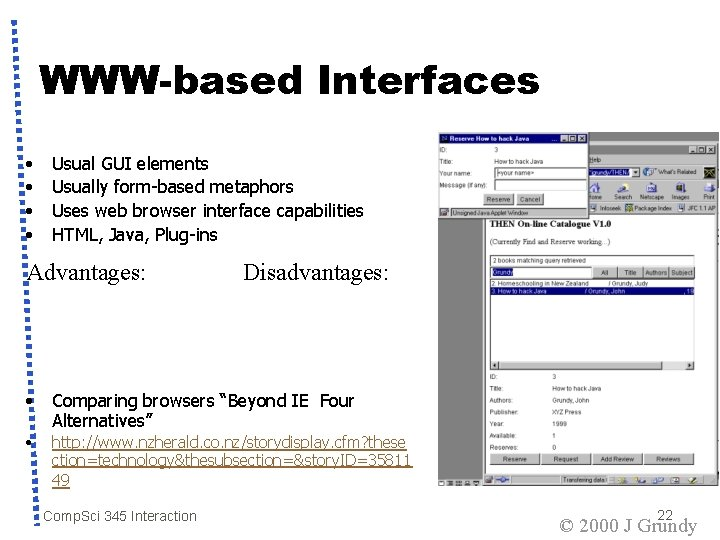 WWW-based Interfaces • • Usual GUI elements Usually form-based metaphors Uses web browser interface