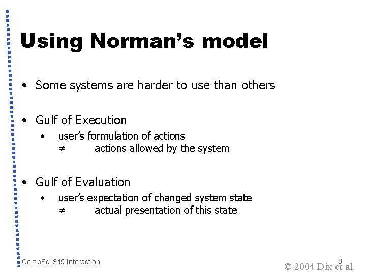 Using Norman's model • Some systems are harder to use than others • Gulf