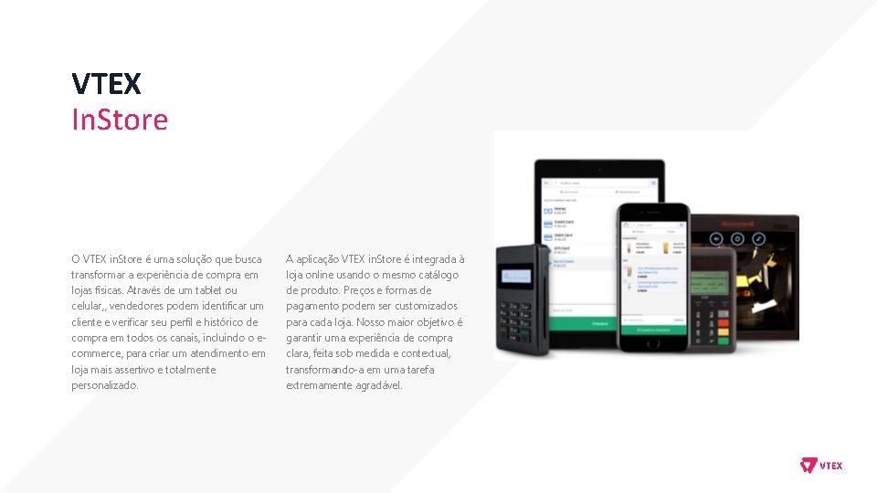VTEX In. Store O VTEX in. Store é uma solução que busca transformar a