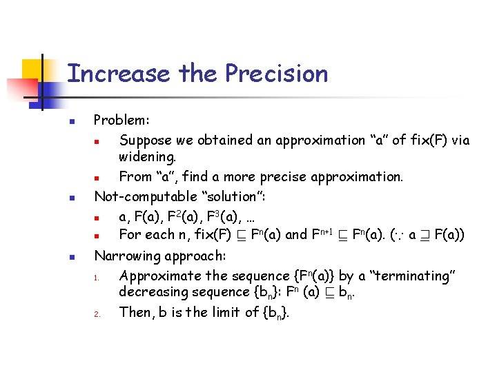 "Increase the Precision n Problem: n Suppose we obtained an approximation ""a"" of fix(F)"