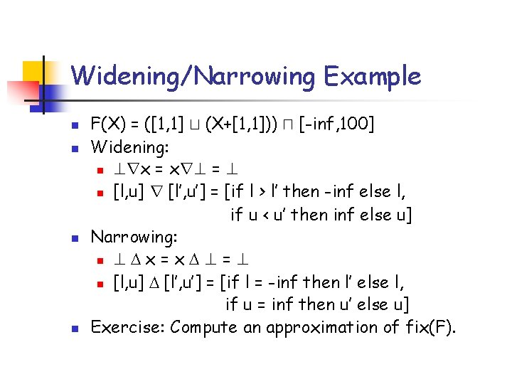 Widening/Narrowing Example n n F(X) = ([1, 1] t (X+[1, 1])) u [-inf, 100]