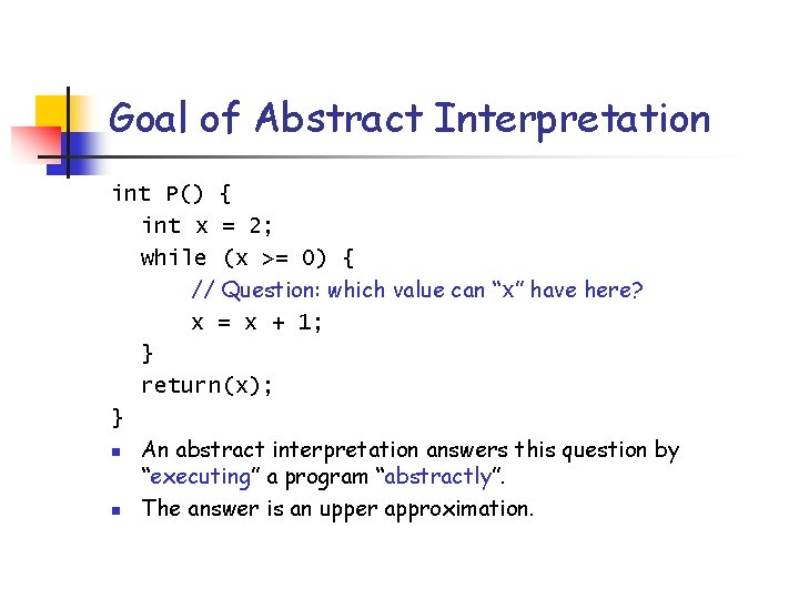 Goal of Abstract Interpretation int P() { int x = 2; while (x >=
