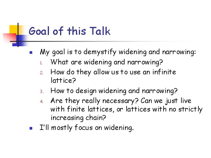 Goal of this Talk n n My goal is to demystify widening and narrowing: