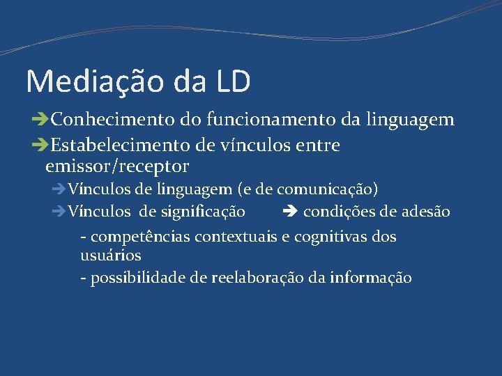 Mediação da LD Conhecimento do funcionamento da linguagem Estabelecimento de vínculos entre emissor/receptor Vínculos