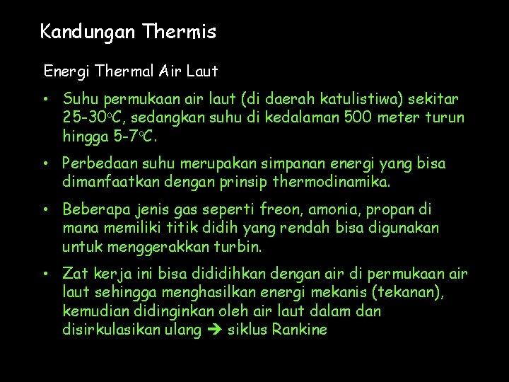Kandungan Thermis Energi Thermal Air Laut • Suhu permukaan air laut (di daerah katulistiwa)