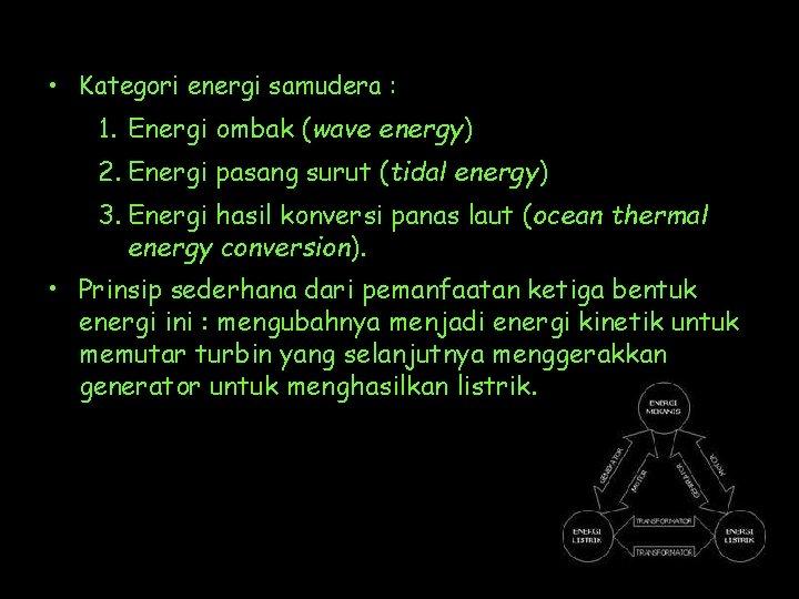 • Kategori energi samudera : 1. Energi ombak (wave energy) 2. Energi pasang