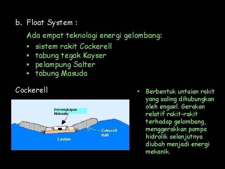 b. Float System : Ada empat teknologi energi gelombang: • sistem rakit Cockerell •