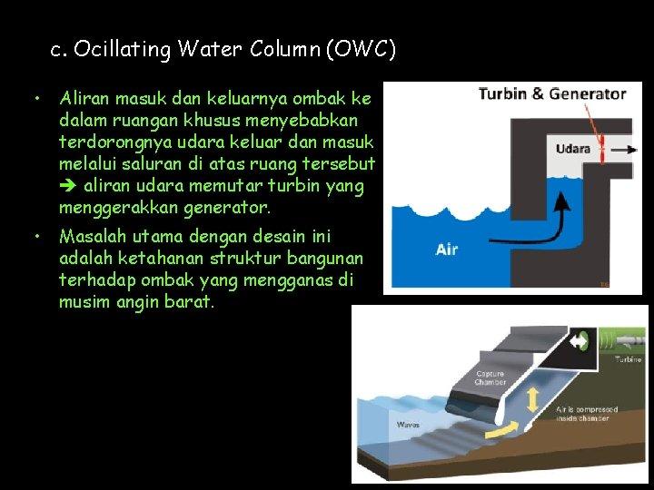 c. Ocillating Water Column (OWC) • Aliran masuk dan keluarnya ombak ke dalam ruangan