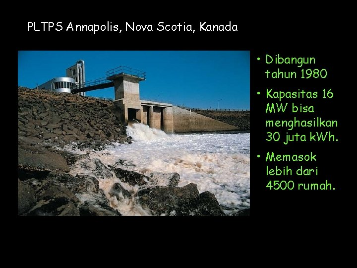 PLTPS Annapolis, Nova Scotia, Kanada • Dibangun tahun 1980 • Kapasitas 16 MW bisa