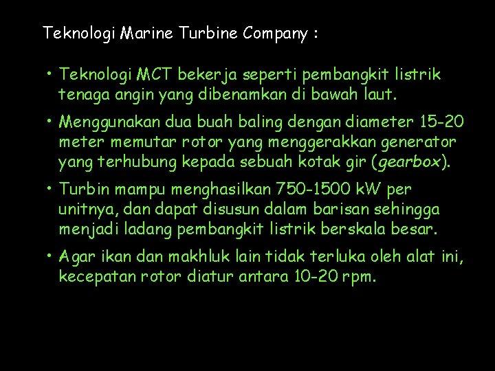 Teknologi Marine Turbine Company : • Teknologi MCT bekerja seperti pembangkit listrik tenaga angin