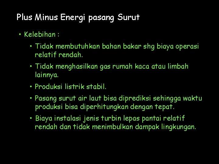Plus Minus Energi pasang Surut • Kelebihan : • Tidak membutuhkan bahan bakar shg