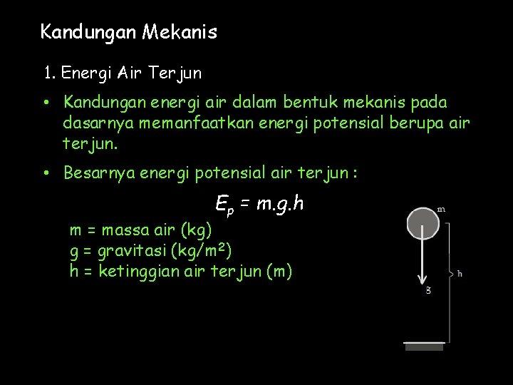 Kandungan Mekanis 1. Energi Air Terjun • Kandungan energi air dalam bentuk mekanis pada