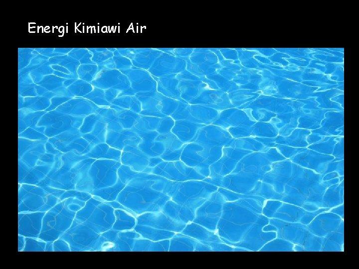 Energi Kimiawi Air