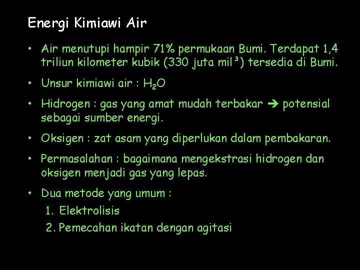 Energi Kimiawi Air • Air menutupi hampir 71% permukaan Bumi. Terdapat 1, 4 triliun