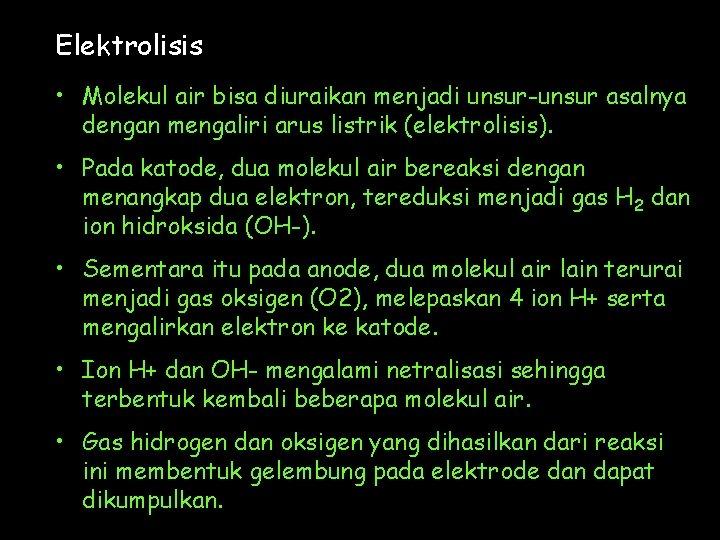 Elektrolisis • Molekul air bisa diuraikan menjadi unsur-unsur asalnya dengan mengaliri arus listrik (elektrolisis).