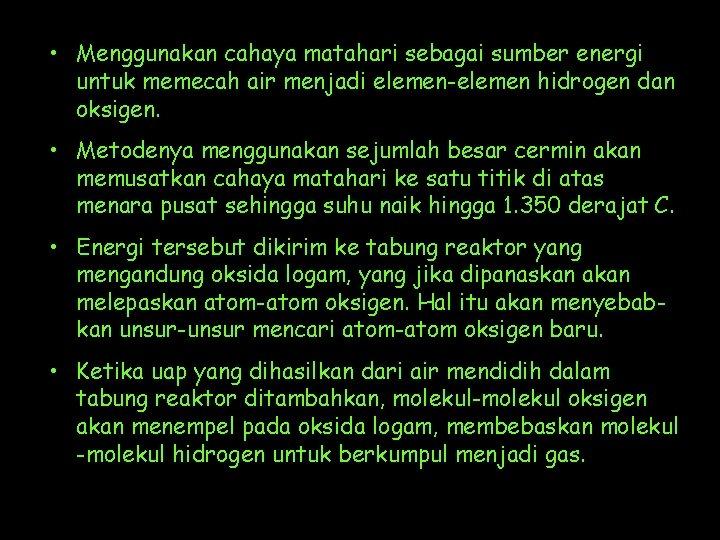 • Menggunakan cahaya matahari sebagai sumber energi untuk memecah air menjadi elemen-elemen hidrogen