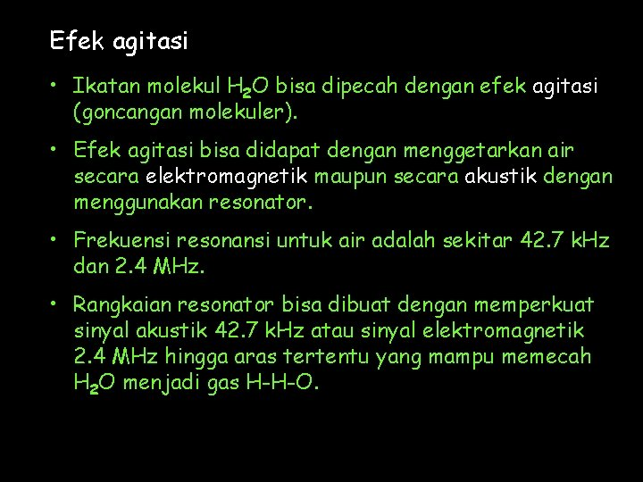 Efek agitasi • Ikatan molekul H 2 O bisa dipecah dengan efek agitasi (goncangan