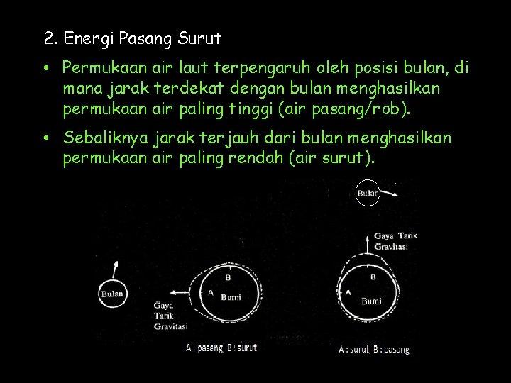 2. Energi Pasang Surut • Permukaan air laut terpengaruh oleh posisi bulan, di mana