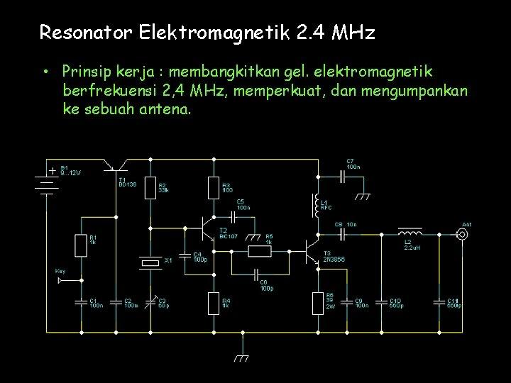 Resonator Elektromagnetik 2. 4 MHz • Prinsip kerja : membangkitkan gel. elektromagnetik berfrekuensi 2,