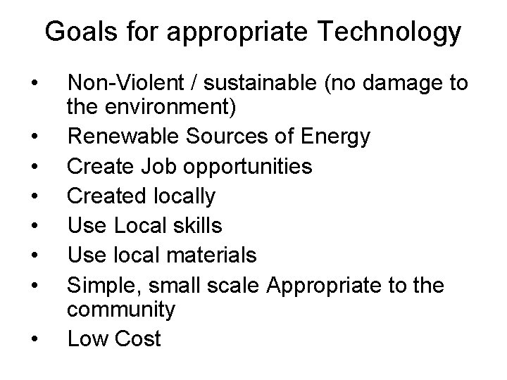 Goals for appropriate Technology • • Non-Violent / sustainable (no damage to the environment)