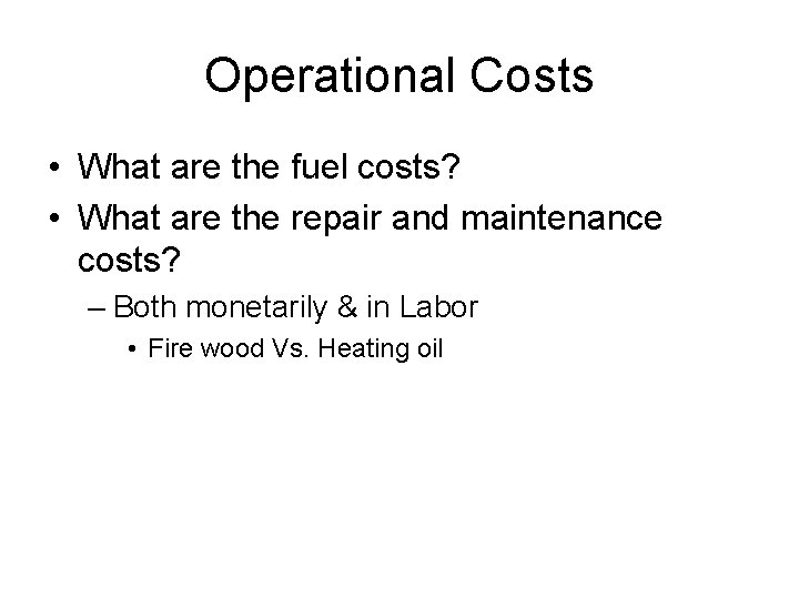Operational Costs • What are the fuel costs? • What are the repair and