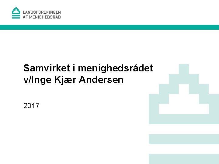 Samvirket i menighedsrådet v/Inge Kjær Andersen 2017