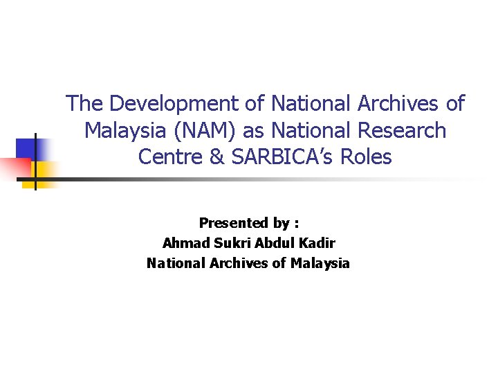 The Development of National Archives of Malaysia (NAM) as National Research Centre & SARBICA's