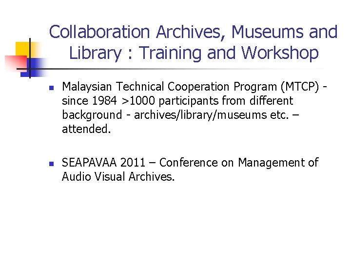 Collaboration Archives, Museums and Library : Training and Workshop n n Malaysian Technical Cooperation