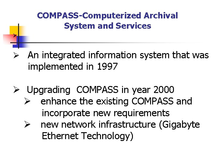 COMPASS-Computerized Archival System and Services Ø Ø An integrated information system that was implemented