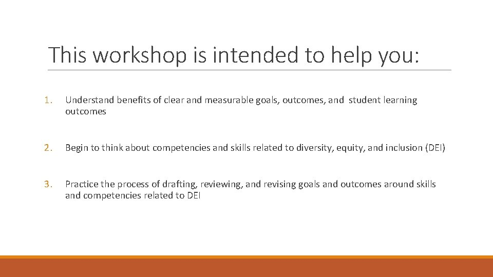 This workshop is intended to help you: 1. Understand benefits of clear and measurable