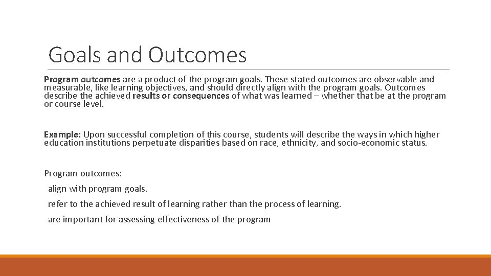 Goals and Outcomes Program outcomes are a product of the program goals. These stated
