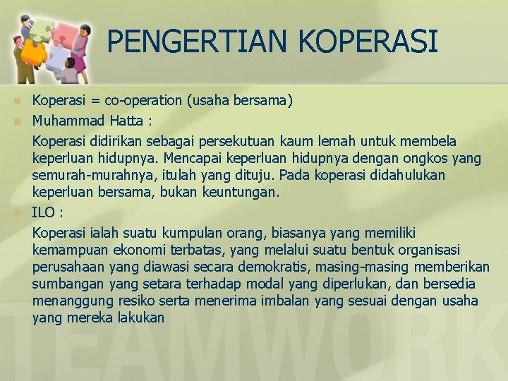 PENGERTIAN KOPERASI n n n Koperasi = co-operation (usaha bersama) Muhammad Hatta : Koperasi
