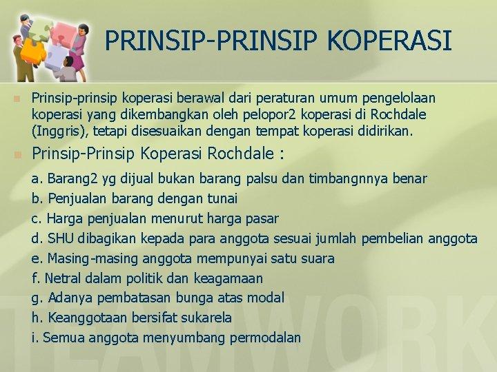 PRINSIP-PRINSIP KOPERASI n Prinsip-prinsip koperasi berawal dari peraturan umum pengelolaan koperasi yang dikembangkan oleh