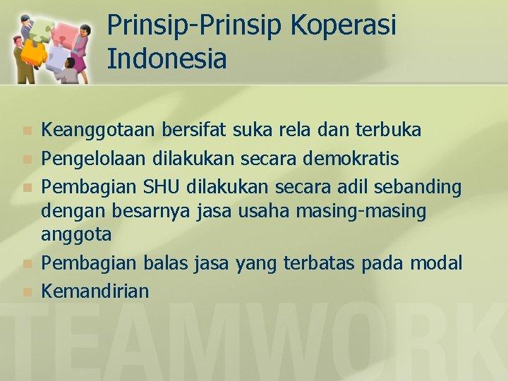 Prinsip-Prinsip Koperasi Indonesia n n n Keanggotaan bersifat suka rela dan terbuka Pengelolaan dilakukan